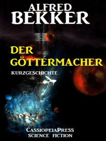 Der Göttermacher: Kurzgeschichte: Science Fiction Abenteuer