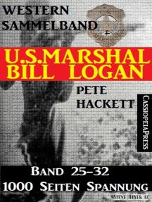 U.S. Marshal Bill Logan, Band 25-32 (Western-Sammelband - 1000 Seiten Spannung)