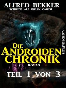 Die Androiden-Chronik Teil 1 von 3