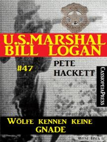 U.S. Marshal Bill Logan, Band 47: Wölfe kennen keine Gnade