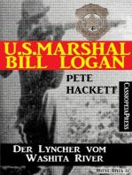 U.S. Marshal Bill Logan 5 - Der Lyncher vom Washita River (Western)