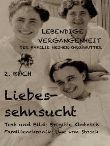 Lebendige Vergangenheit der Familie meiner Großmutter, 2. Buch: Liebessehnsucht