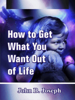 How to Get What You Want Out of Life
