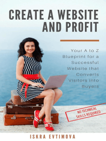 Create a Website and Profit Your A to Z Blueprint for a Successful Website that Converts Visitors into Buyers