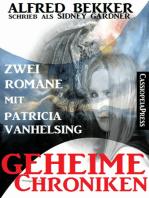Geheime Chroniken (Zwei Romane mit Patricia Vanhelsing)