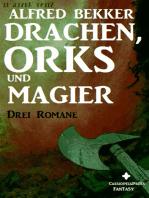 Drachen, Orks und Magier (Drei Fantasy Romane in einem Band)