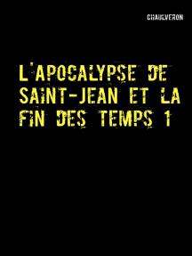 L'Apocalypse de Saint-Jean et la fin des temps 1