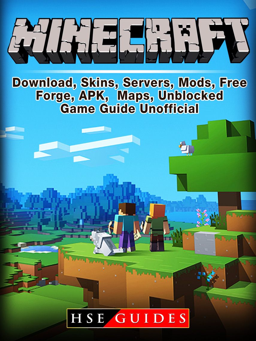Minecraft Download, Skins, Servers, Mods, Free, Forge, APK, Maps,  Unblocked, Game Guide Unofficial by HSE Guides - Read Online