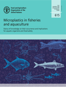 Microplastics in Fisheries and Aquaculture: Status of Knowledge on Their Occurrence and Implications for Aquatic Organisms and Food Safety