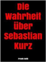 Die Wahrheit über Sebastian Kurz