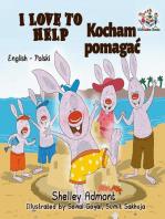 I Love to Help Kocham pomagać (Bilingual Polish Kids Book)
