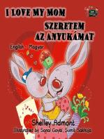 I Love My Mom Szeretem az Anyukámat English Hungarian