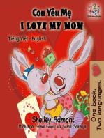 Con Yêu Mẹ I Love My Mom (Bilingual Vietnamese Kids Book)