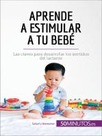 Aprende a estimular a tu bebé: Las claves para desarrollar los sentidos del lactante