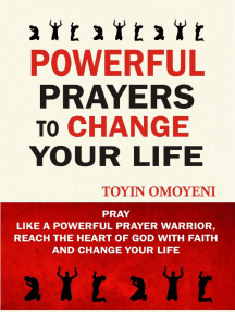 Powerful Prayers To Change Your Life: Pray Like A Powerful Prayer Warrior, Reach The Heart Of God With Faith And Change Your Life