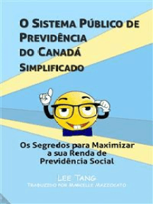 O Sistema Público De Previdência Do Canadá Simplificado: Os Segredos Para Maximizar A Sua Renda De Previdência Social