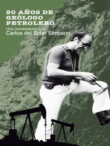 50 años de geólogo petrolero: Una conversación con Carlos del Solar Simpson