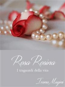 Rosa Rosina: I traguardi della vita