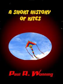 A Short History of Kites: History of Things Series, #3