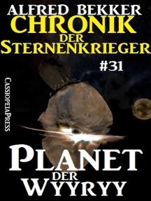 Planet der Wyyry - Chronik der Sternenkrieger #31: Alfred Bekker's Chronik der Sternenkrieger, #31