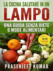 La Cucina Salutare in un Lampo: Una Guida Senza Diete o Mode Alimentari