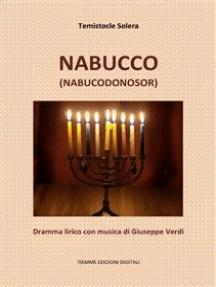 Nabucco (Nabucodonosor): Dramma lirico con musica di Giuseppe Verdi