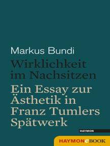 Wirklichkeit im Nachsitzen: Ein Essay zur Ästhetik in Franz Tumlers Spätwerk
