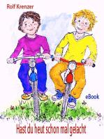 Hast du heut schon mal gelacht?: Sechzehn fröhliche neue Geschichten für Kindergarten- und Grundschulkinder
