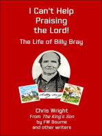 I Can't Help Praising the Lord! The Life of Billy Bray