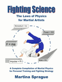 Fighting Science: The Laws of Physics for Martial Artists: A Complete Compilation of Martial Physics for Personal Training and Fighting Strategy