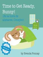 Time to Get Ready, Bunny! / ¡Es la hora de alistarse, Conejito!