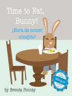 Time to Eat, Bunny! / ¡Hora de comer, conejito!