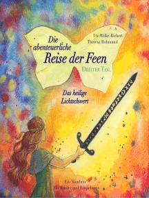 Die abenteuerliche Reise der Feen - Das heilige Lichtschwert: Ein Märchen für Kinder und Erwachsene