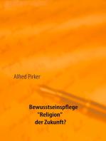 """Bewusstseinspflege """"Religion"""" der Zukunft?"""