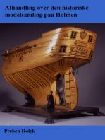 Afhandling over den historiske modelsamling paa Holmen