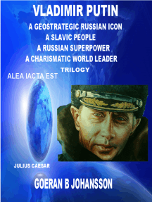 Vladimir Putin - A Geostrategic Russian Icon - A Slavic People - A Russian Superpower - A Charismatic World Leader - Trilogy