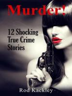 Murder! 12 Shocking True Crime Stories