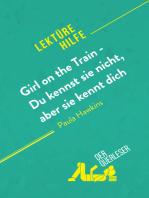 Girl on the Train - Du kennst sie nicht, aber sie kennt dich von Paula Hawkins (Lektürehilfe)