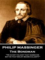 Philip Massinger - The Bondman