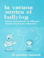 La Vacuna Contra el Bullying: Como Inocularte tú Mismo Contra la Gente Abusiva