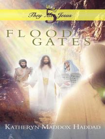 Flood Gates: They Met Jesus, #5