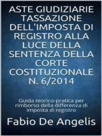 Aste giudiziarie – Tassazione dell'imposta di registro alla luce della sentenza della corte costituzionale N. 6/2014
