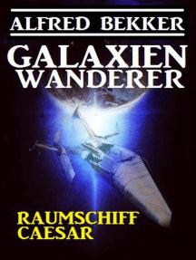 Galaxienwanderer - Raumschiff Caesar: Galaxienwanderer, #1