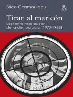 """Tiran al maricón. Los fantasmas """"queer"""" de la democracia (1970-1988): Una interpretación de las subjetividades gays ante el Estado español"""