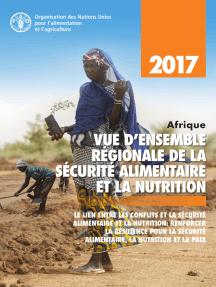 Afrique vue d'ensemble régionale de la sécurité alimentaire et la nutrition 2017. Le lien entre les conflits et la sécurité alimentaire et la nutrition: Renforcer la résilience pour la sécurité alimentaire, la nutrition et la paix