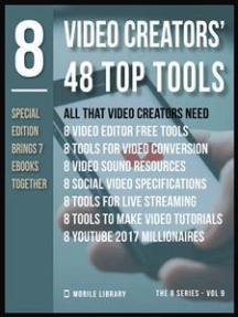 Video Creators 48 Top Tools: Video Editing Special Edition [ The 8 series - Vol 9 ]