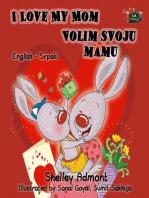 I Love My Mom Volim svoju mamu (Bilingual Serbian Kids Book)