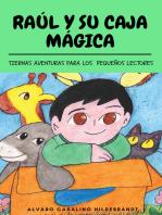 Raúl y su caja mágica: Tiernas aventuras para los pequeños lectores