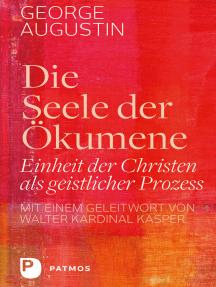 Die Seele der Ökumene: Einheit der Christen als geistlicher Prozess