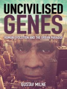Uncivilised Genes: Human evolution and the urban paradox